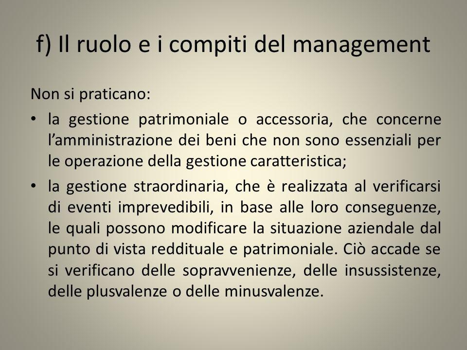 f) Il ruolo e i compiti del management Non si praticano: la gestione patrimoniale o accessoria, che concerne lamministrazione dei beni che non sono es