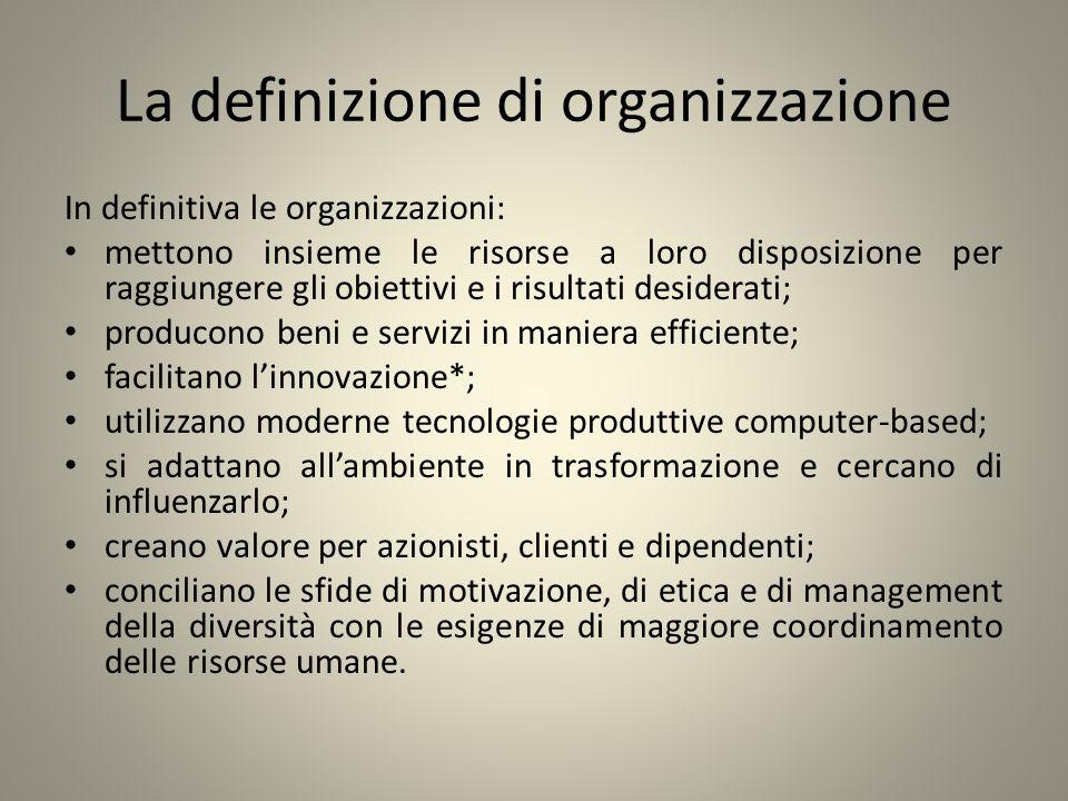 La definizione di organizzazione In definitiva le organizzazioni: mettono insieme le risorse a loro disposizione per raggiungere gli obiettivi e i ris