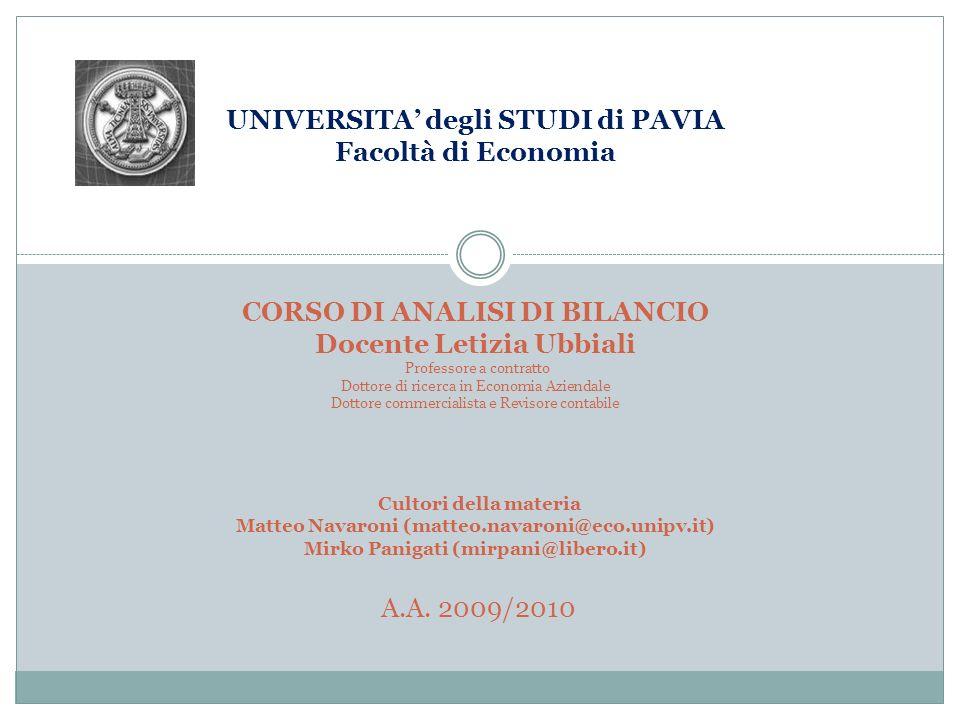 UNIVERSITA degli STUDI di PAVIA Facoltà di Economia CORSO DI ANALISI DI BILANCIO Docente Letizia Ubbiali Professore a contratto Dottore di ricerca in