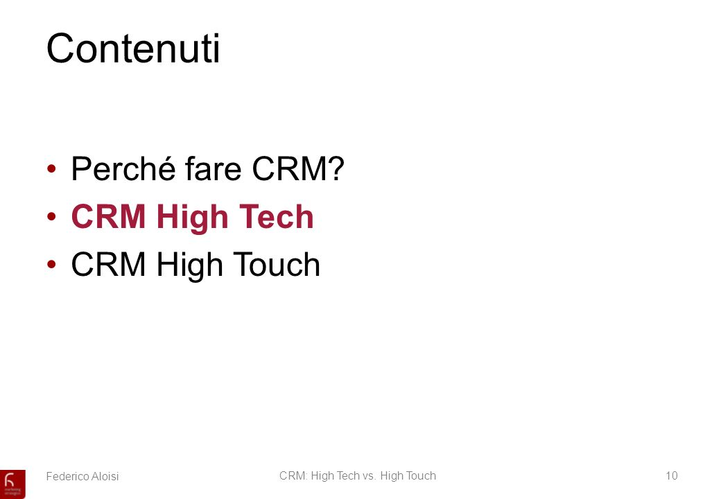 Federico AloisiCRM: High Tech vs. High Touch10 Contenuti Perché fare CRM? CRM High Tech CRM High Touch