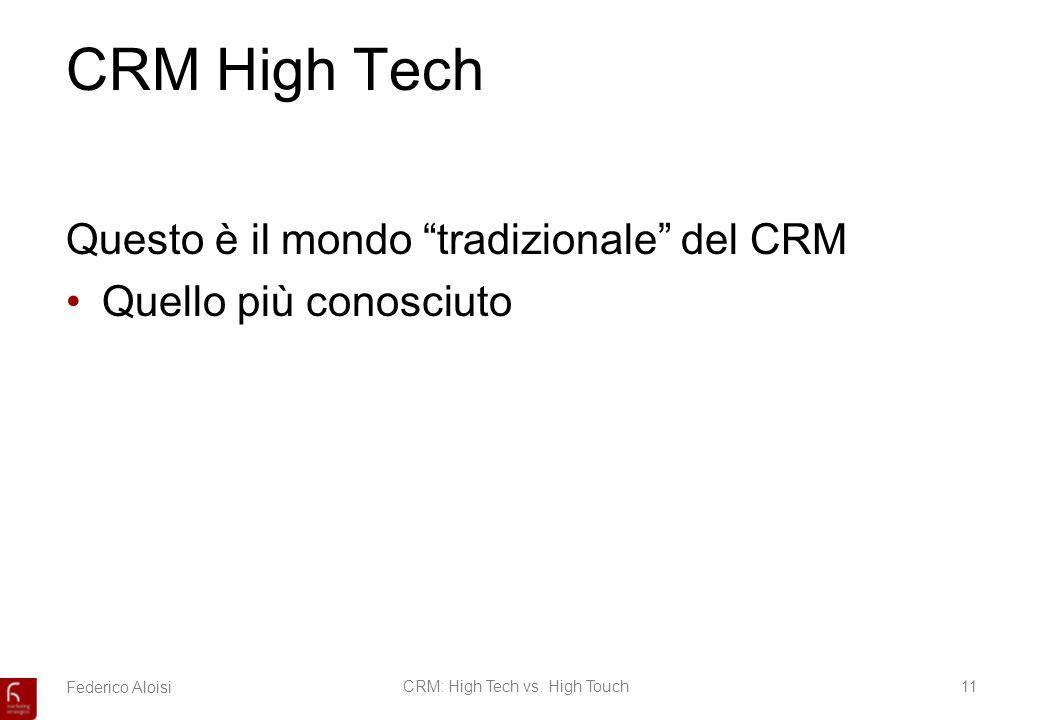Federico AloisiCRM: High Tech vs. High Touch11 CRM High Tech Questo è il mondo tradizionale del CRM Quello più conosciuto