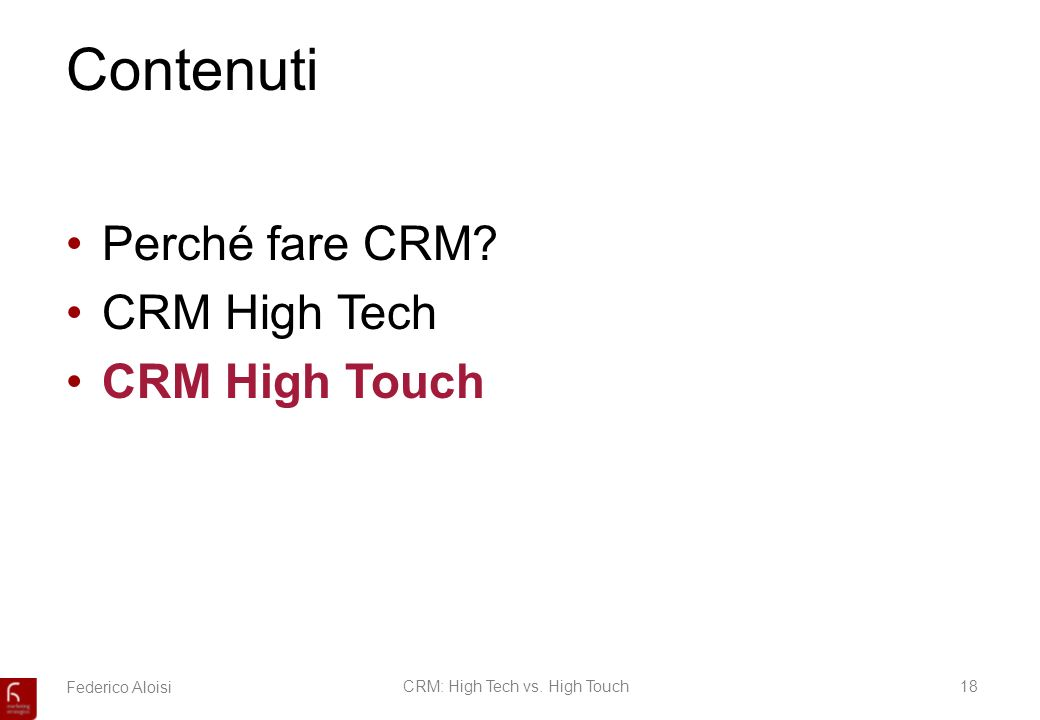 Federico AloisiCRM: High Tech vs. High Touch18 Contenuti Perché fare CRM? CRM High Tech CRM High Touch