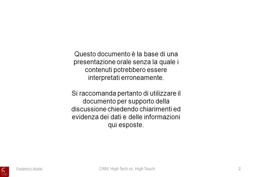 Federico AloisiCRM: High Tech vs. High Touch2 Questo documento è la base di una presentazione orale senza la quale i contenuti potrebbero essere inter