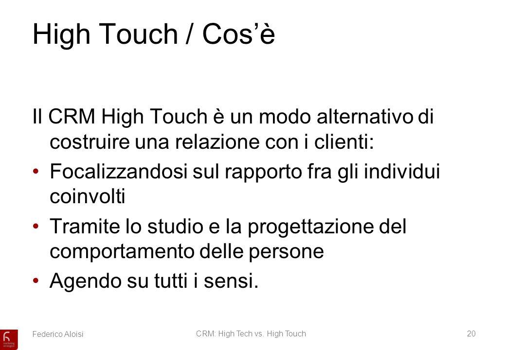 Federico AloisiCRM: High Tech vs. High Touch20 High Touch / Cosè Il CRM High Touch è un modo alternativo di costruire una relazione con i clienti: Foc