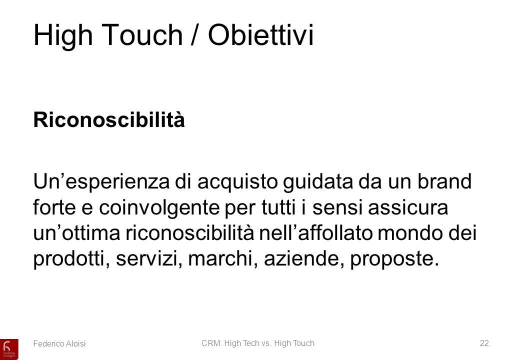 Federico AloisiCRM: High Tech vs. High Touch22 High Touch / Obiettivi Riconoscibilità Unesperienza di acquisto guidata da un brand forte e coinvolgent
