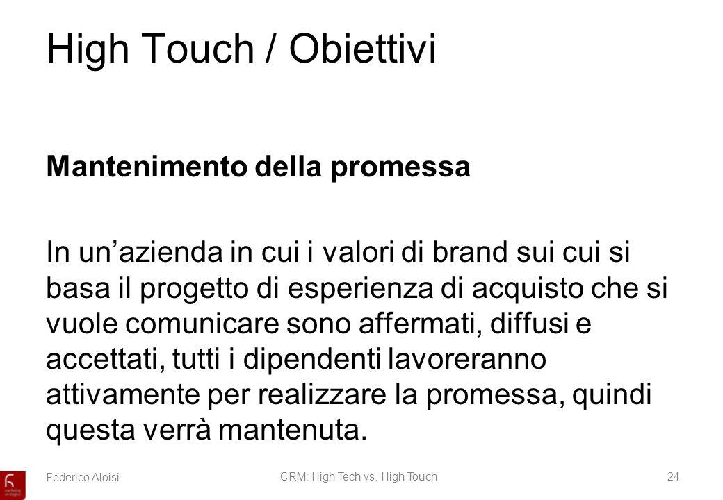 Federico AloisiCRM: High Tech vs. High Touch24 High Touch / Obiettivi Mantenimento della promessa In unazienda in cui i valori di brand sui cui si bas