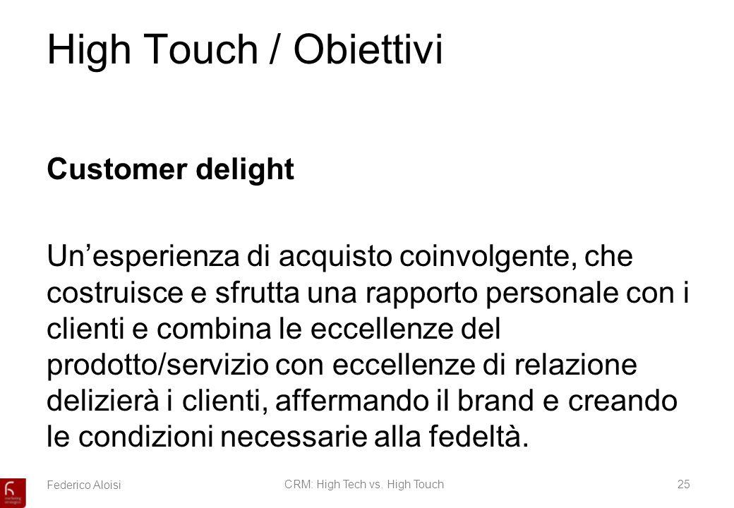 Federico AloisiCRM: High Tech vs. High Touch25 High Touch / Obiettivi Customer delight Unesperienza di acquisto coinvolgente, che costruisce e sfrutta