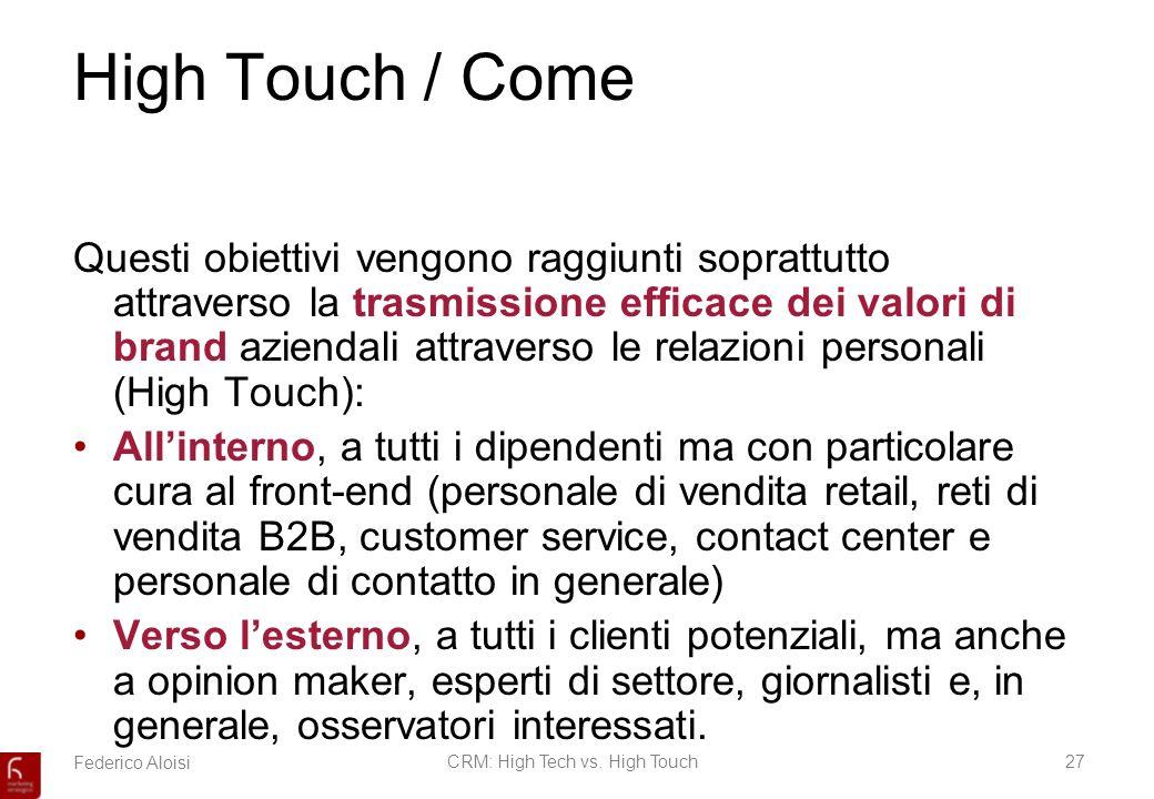 Federico AloisiCRM: High Tech vs. High Touch27 High Touch / Come Questi obiettivi vengono raggiunti soprattutto attraverso la trasmissione efficace de