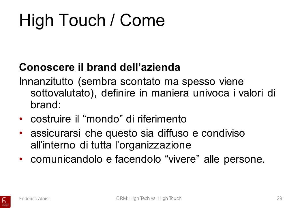 Federico AloisiCRM: High Tech vs. High Touch29 High Touch / Come Conoscere il brand dellazienda Innanzitutto (sembra scontato ma spesso viene sottoval