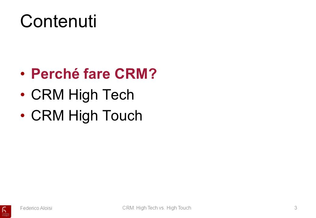 Federico AloisiCRM: High Tech vs. High Touch3 Contenuti Perché fare CRM? CRM High Tech CRM High Touch
