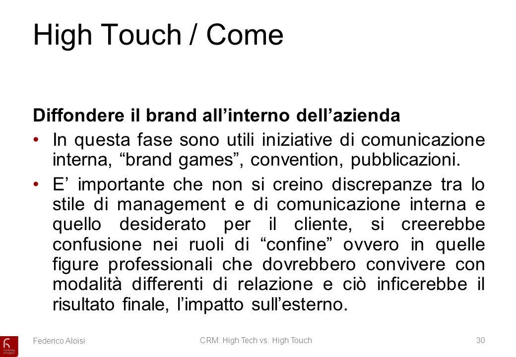 Federico AloisiCRM: High Tech vs. High Touch30 High Touch / Come Diffondere il brand allinterno dellazienda In questa fase sono utili iniziative di co