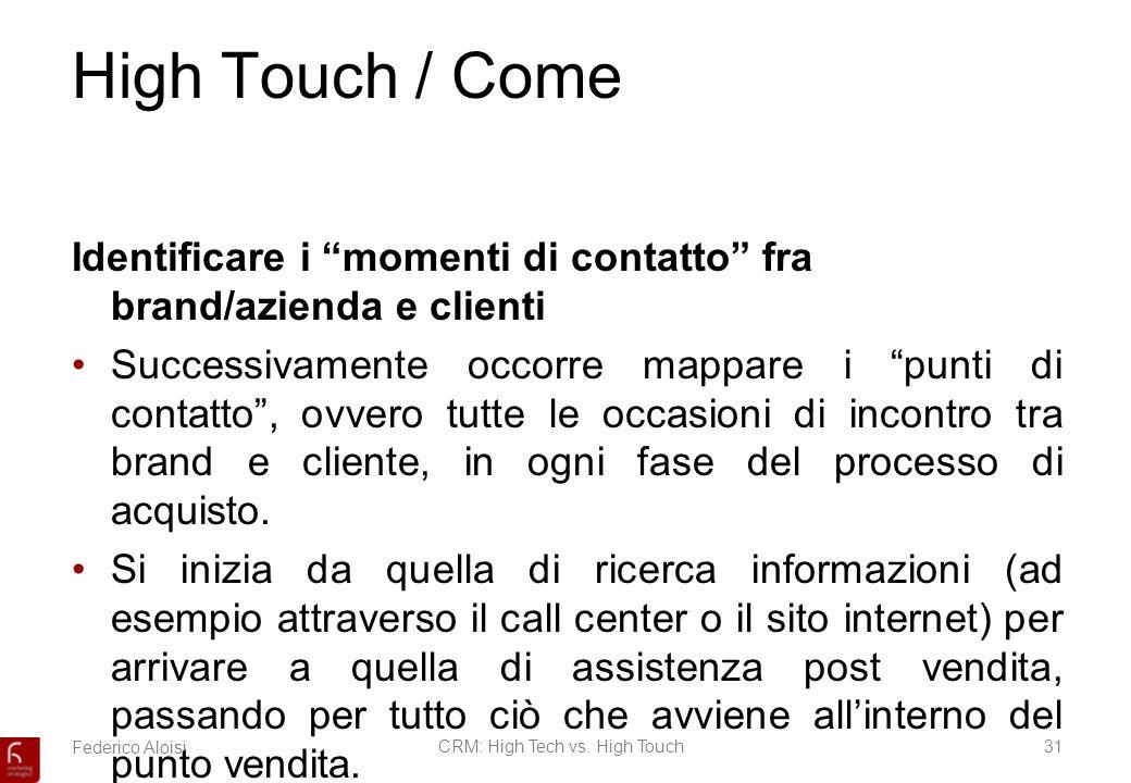 Federico AloisiCRM: High Tech vs. High Touch31 High Touch / Come Identificare i momenti di contatto fra brand/azienda e clienti Successivamente occorr