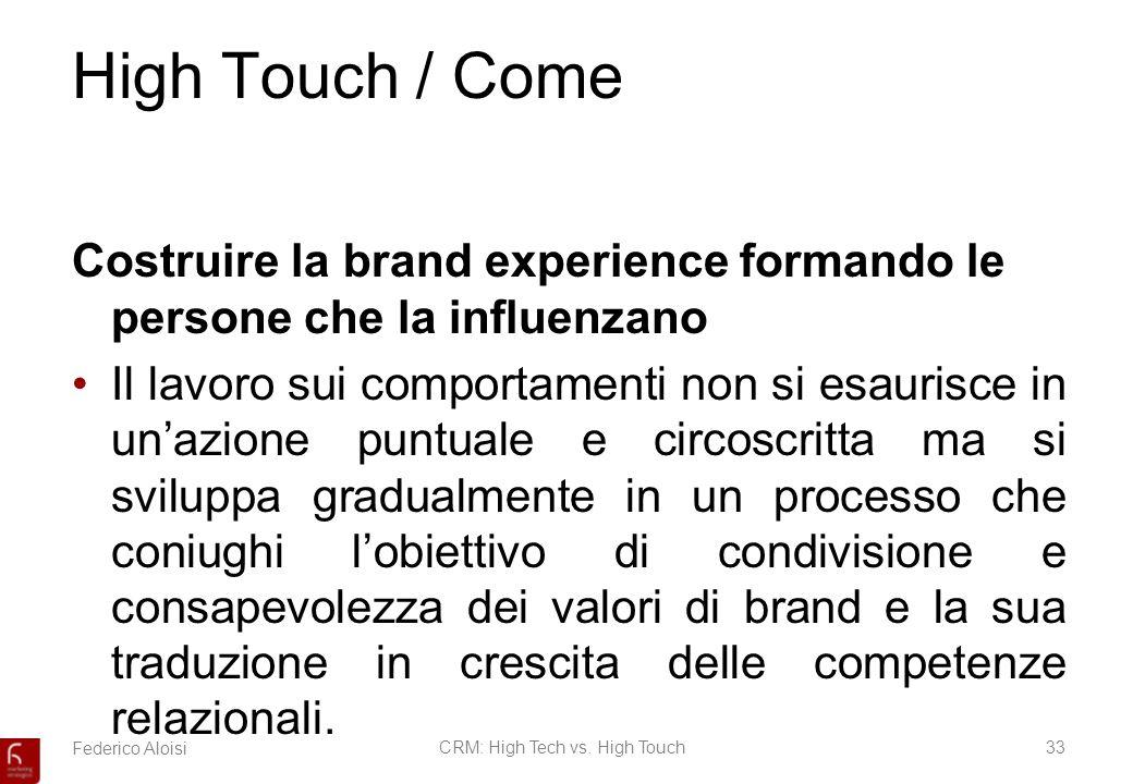 Federico AloisiCRM: High Tech vs. High Touch33 High Touch / Come Costruire la brand experience formando le persone che la influenzano Il lavoro sui co