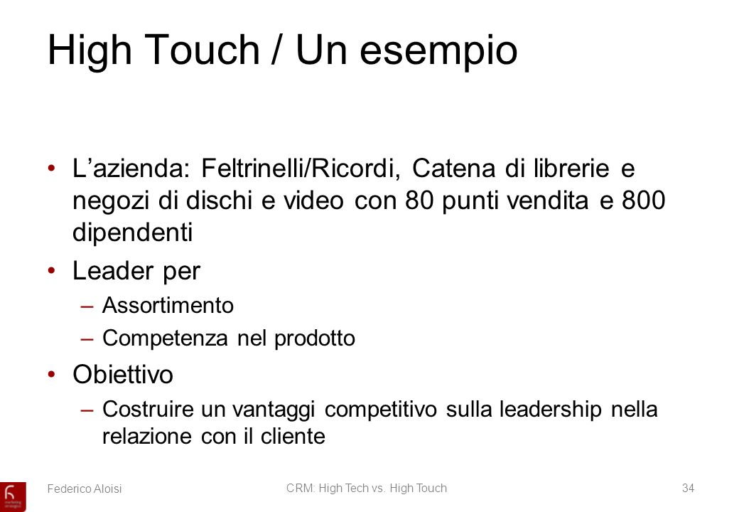 Federico AloisiCRM: High Tech vs. High Touch34 High Touch / Un esempio Lazienda: Feltrinelli/Ricordi, Catena di librerie e negozi di dischi e video co