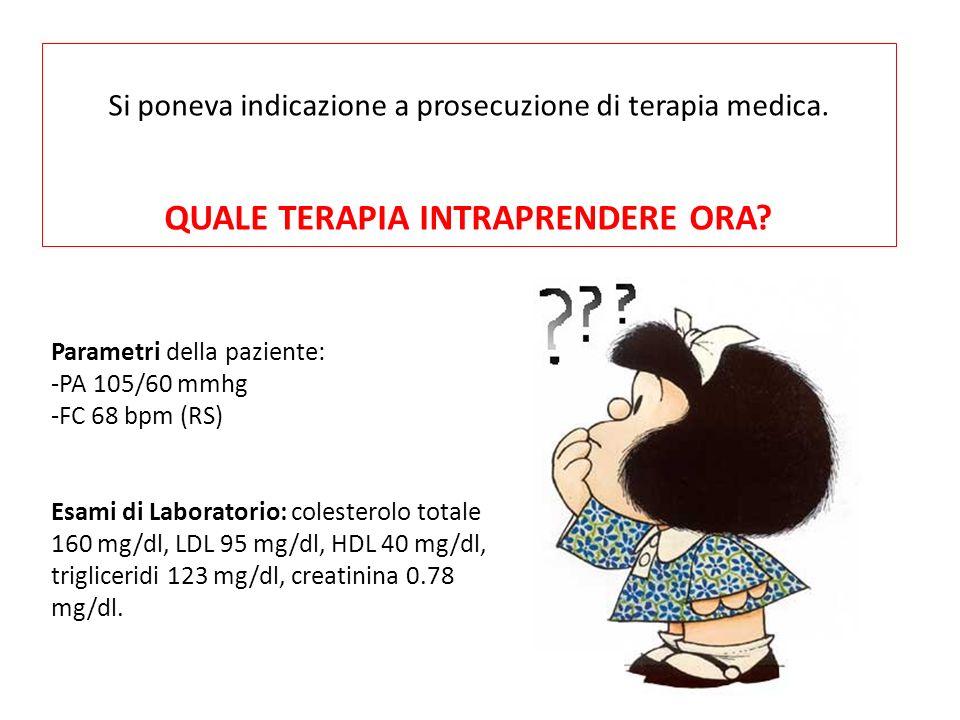 TERAPIA: ASA 100 mg Clopidogrel 75 mg Nitrati TTS 10 mg Nebivololo 2,5 mg Ivabradina 5 mg x 2 die Lasix 25 mg Rosuvastatina 20 mg La paziente ottiene un po di sollievo..ma i sintomi sono ancora presenti per sforzi modesti (CCS3)..