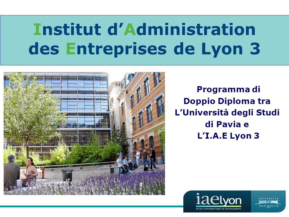 Institut dAdministration des Entreprises de Lyon 3 Programma di Doppio Diploma tra LUniversità degli Studi di Pavia e LI.A.E Lyon 3