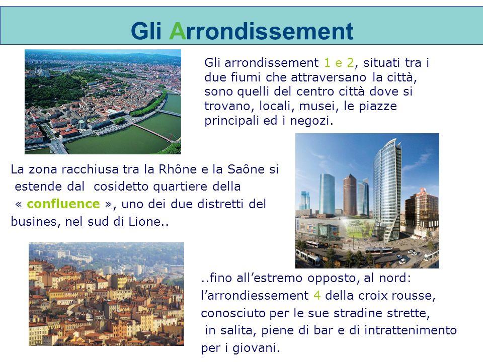 Gli Arrondissement Gli arrondissement 1 e 2, situati tra i due fiumi che attraversano la città, sono quelli del centro città dove si trovano, locali, musei, le piazze principali ed i negozi.