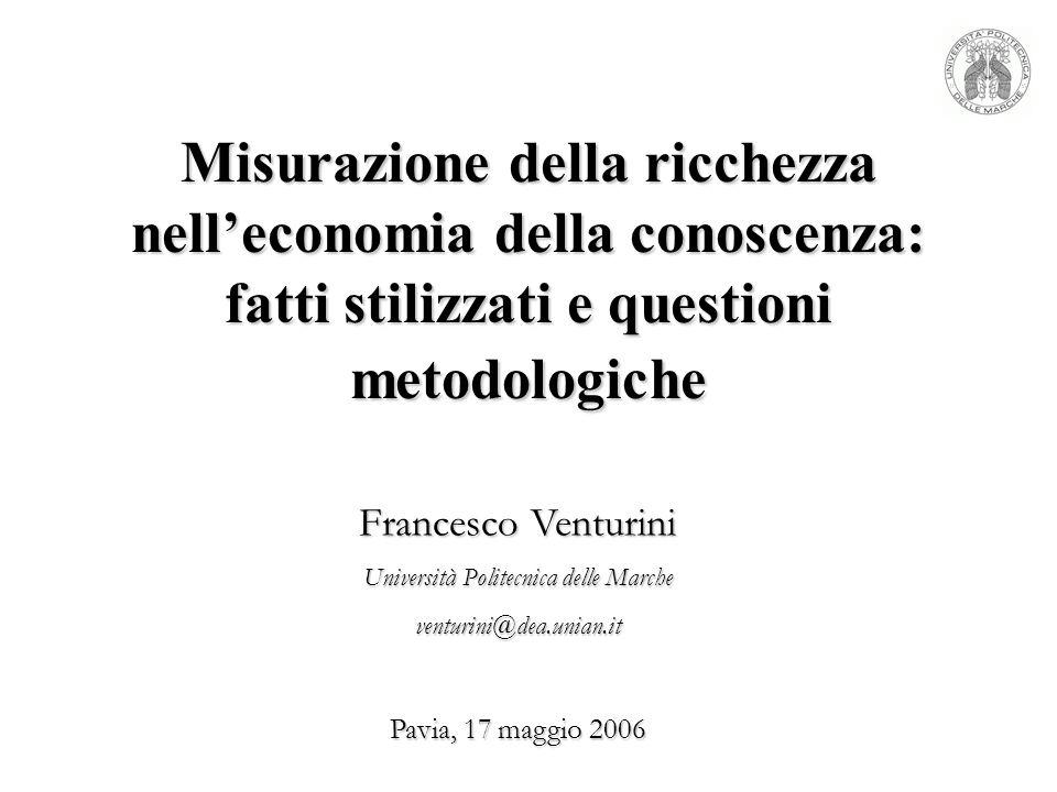 Misurazione della ricchezza nelleconomia della conoscenza: fatti stilizzati e questioni metodologiche Francesco Venturini Università Politecnica delle