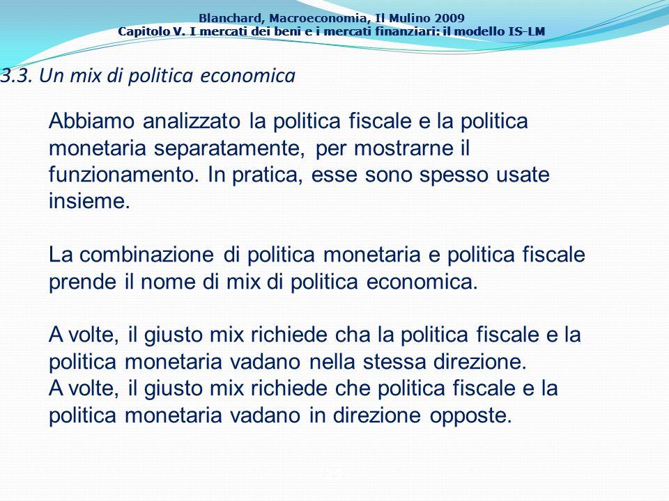 Blanchard, Macroeconomia, Il Mulino 2009 Capitolo V. I mercati dei beni e i mercati finanziari: il modello IS-LM 29 3.3. Un mix di politica economica