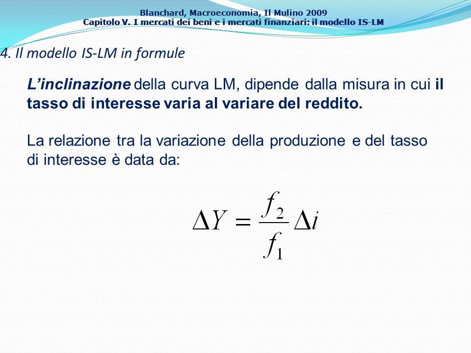 Blanchard, Macroeconomia, Il Mulino 2009 Capitolo V. I mercati dei beni e i mercati finanziari: il modello IS-LM 40 4. Il modello IS-LM in formule Lin