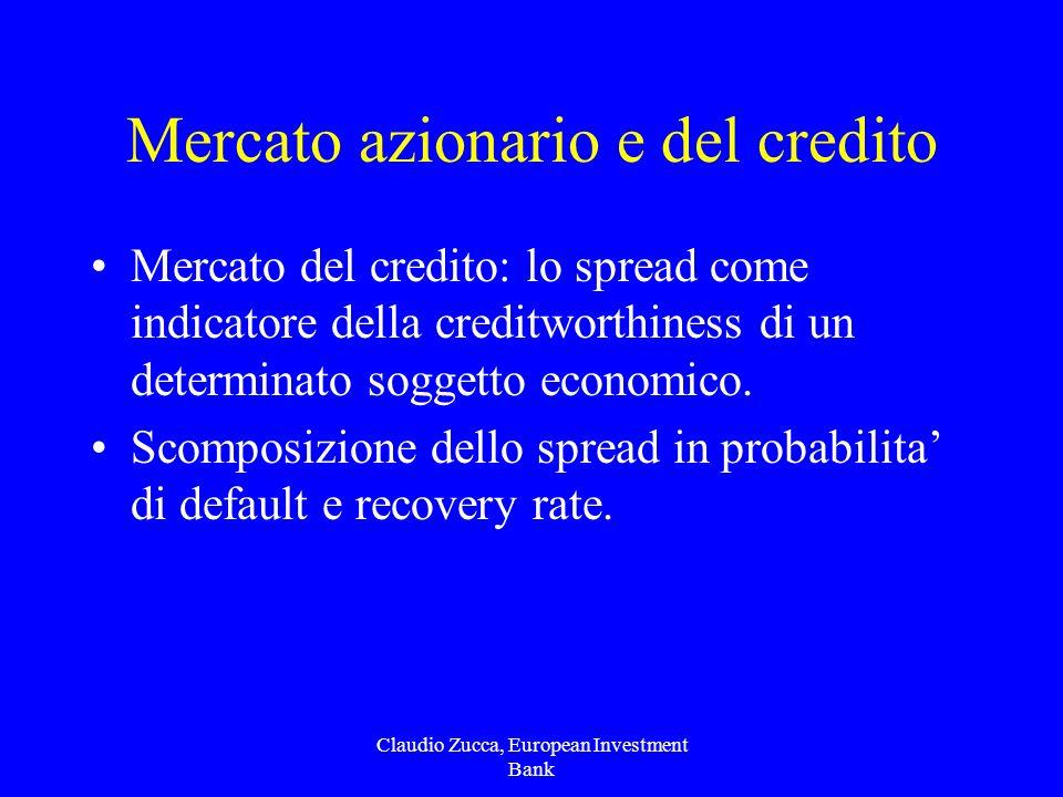 Claudio Zucca, European Investment Bank Mercato azionario e del credito Mercato del credito: lo spread come indicatore della creditworthiness di un determinato soggetto economico.