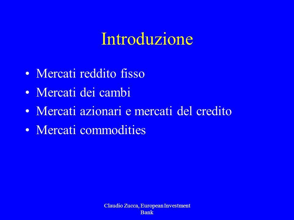 Claudio Zucca, European Investment Bank Introduzione Mercati reddito fisso Mercati dei cambi Mercati azionari e mercati del credito Mercati commodities
