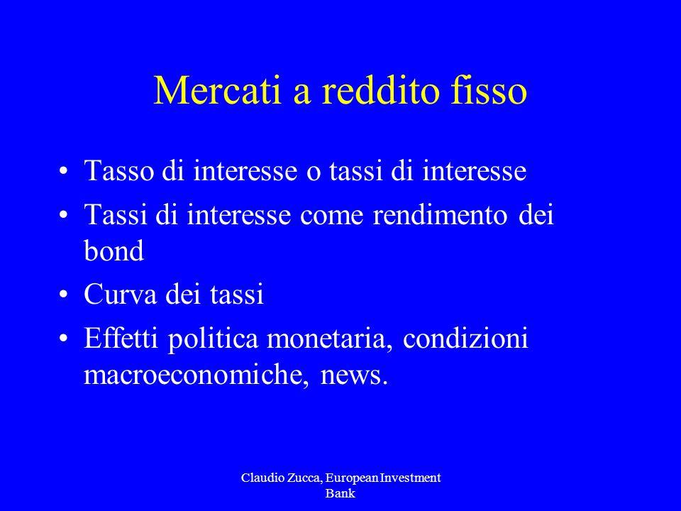 Claudio Zucca, European Investment Bank Mercati a reddito fisso Tasso di interesse o tassi di interesse Tassi di interesse come rendimento dei bond Curva dei tassi Effetti politica monetaria, condizioni macroeconomiche, news.