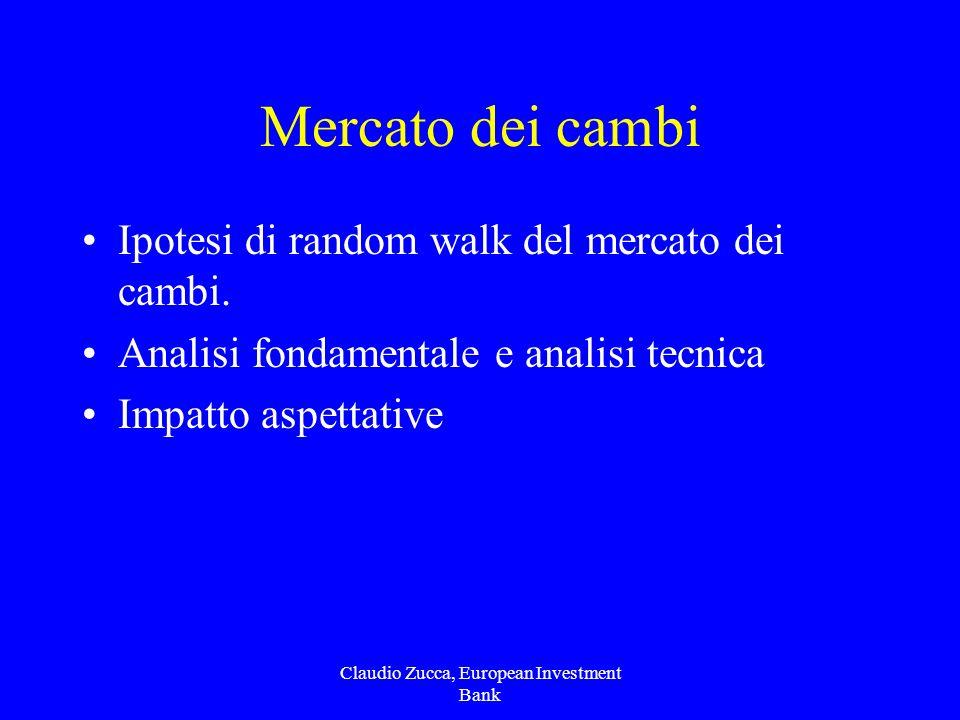 Claudio Zucca, European Investment Bank Mercato dei cambi Ipotesi di random walk del mercato dei cambi.
