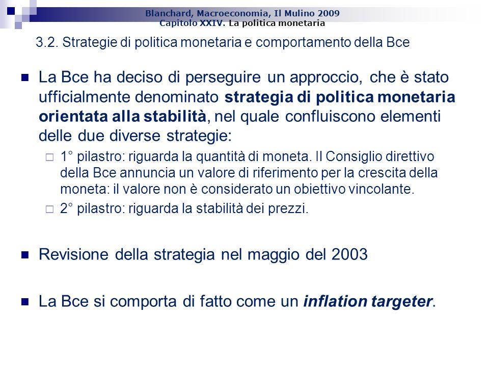 Blanchard, Macroeconomia, Il Mulino 2009 Capitolo XXIV. La politica monetaria 25 La Bce ha deciso di perseguire un approccio, che è stato ufficialment
