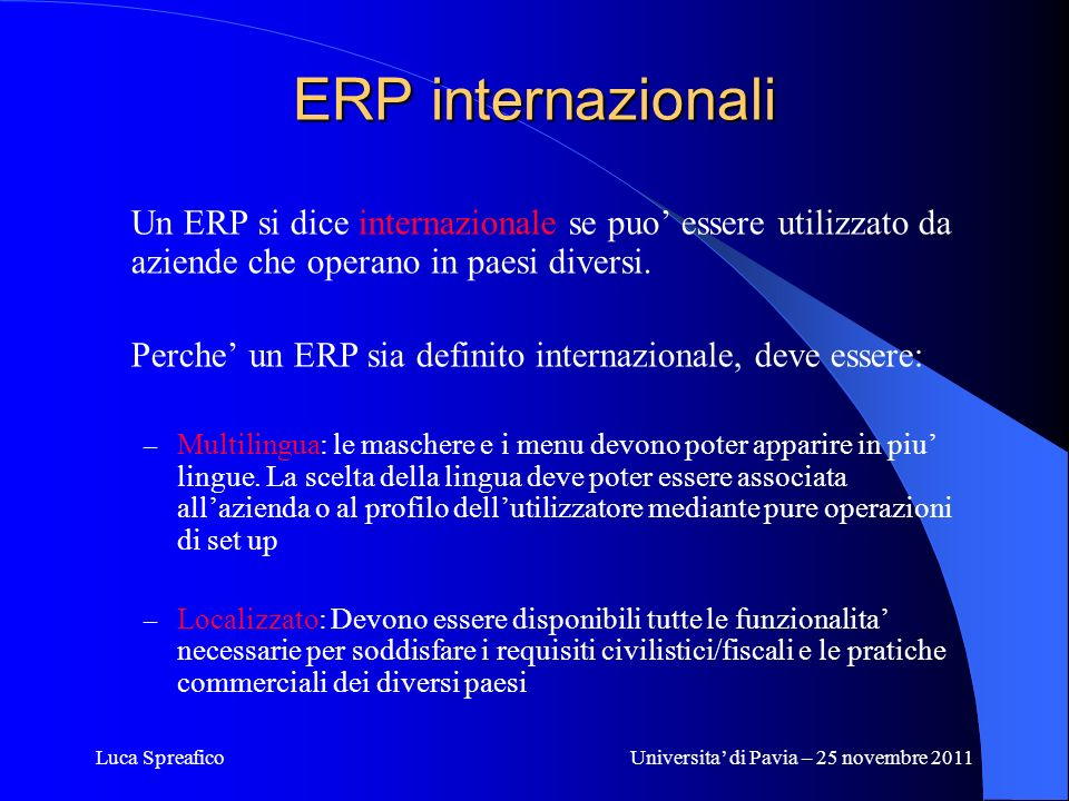 Luca SpreaficoUniversita di Pavia – 25 novembre 2011 ERP internazionali Un ERP si dice internazionale se puo essere utilizzato da aziende che operano