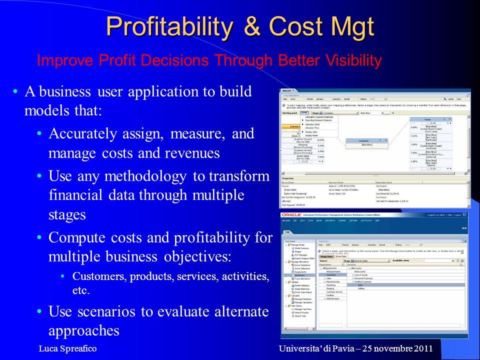 Luca SpreaficoUniversita di Pavia – 25 novembre 2011 Profitability & Cost Mgt A business user application to build models that: Accurately assign, mea