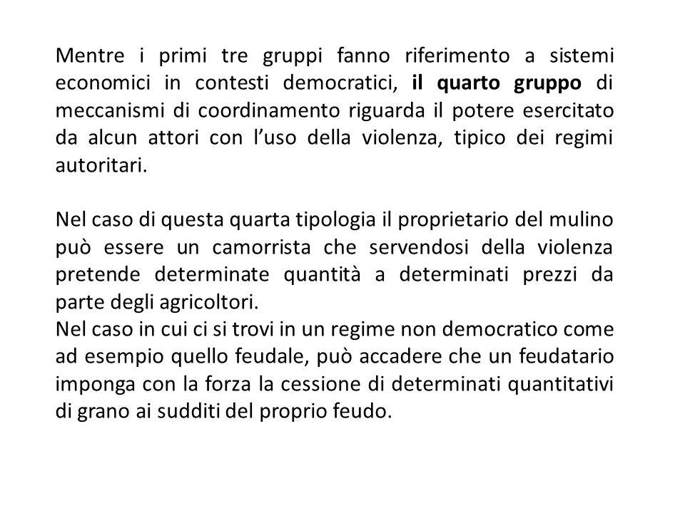 Mentre i primi tre gruppi fanno riferimento a sistemi economici in contesti democratici, il quarto gruppo di meccanismi di coordinamento riguarda il p