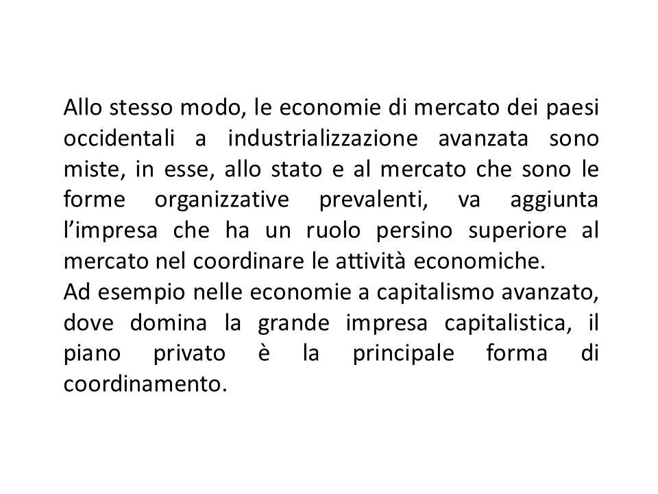 Allo stesso modo, le economie di mercato dei paesi occidentali a industrializzazione avanzata sono miste, in esse, allo stato e al mercato che sono le