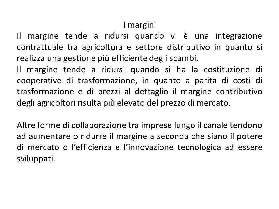 I margini Il margine tende a ridursi quando vi è una integrazione contrattuale tra agricoltura e settore distributivo in quanto si realizza una gestio