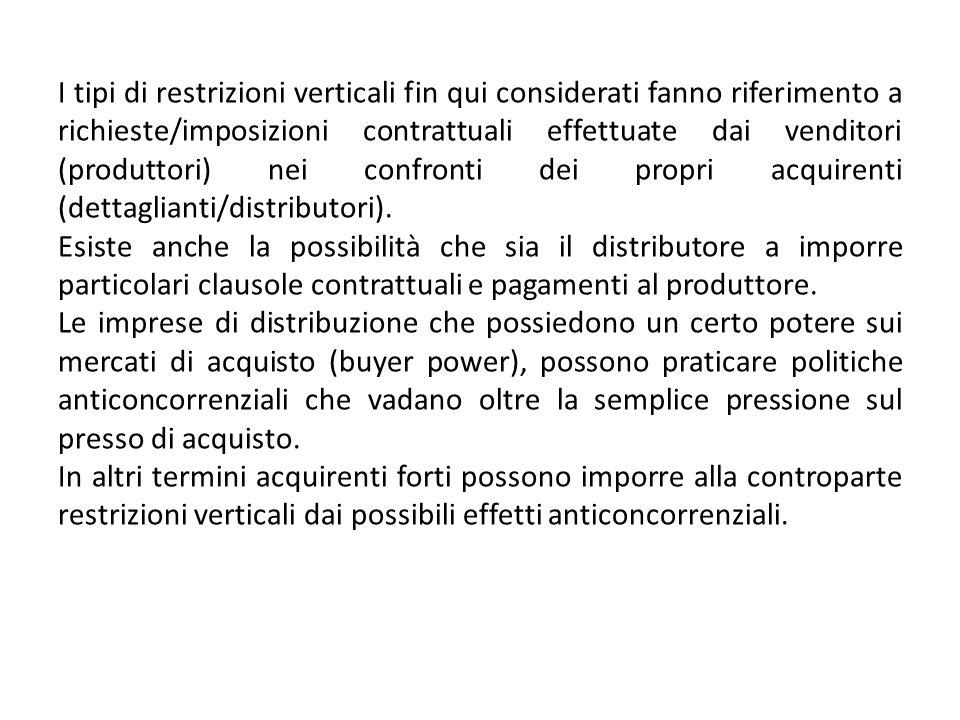 I tipi di restrizioni verticali fin qui considerati fanno riferimento a richieste/imposizioni contrattuali effettuate dai venditori (produttori) nei c