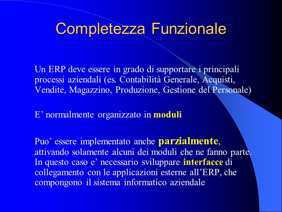 Completezza Funzionale Un ERP deve essere in grado di supportare i principali processi aziendali (es. Contabilità Generale, Acquisti, Vendite, Magazzi
