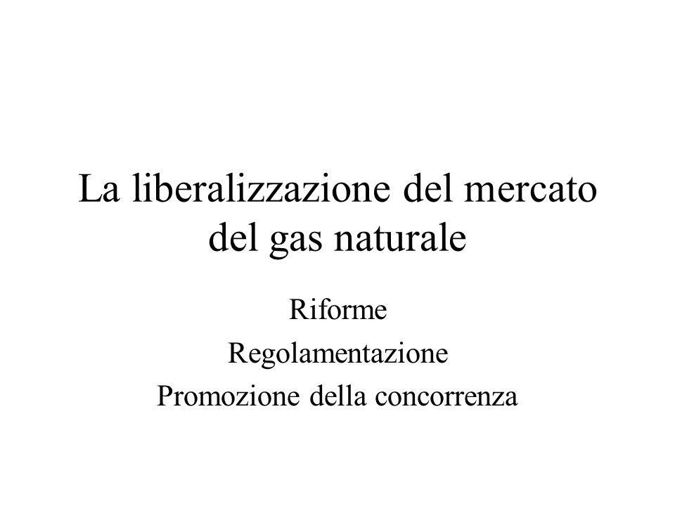La liberalizzazione del mercato del gas naturale Riforme Regolamentazione Promozione della concorrenza