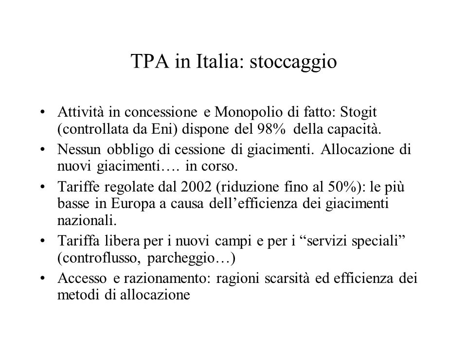 TPA in Italia: stoccaggio Attività in concessione e Monopolio di fatto: Stogit (controllata da Eni) dispone del 98% della capacità. Nessun obbligo di