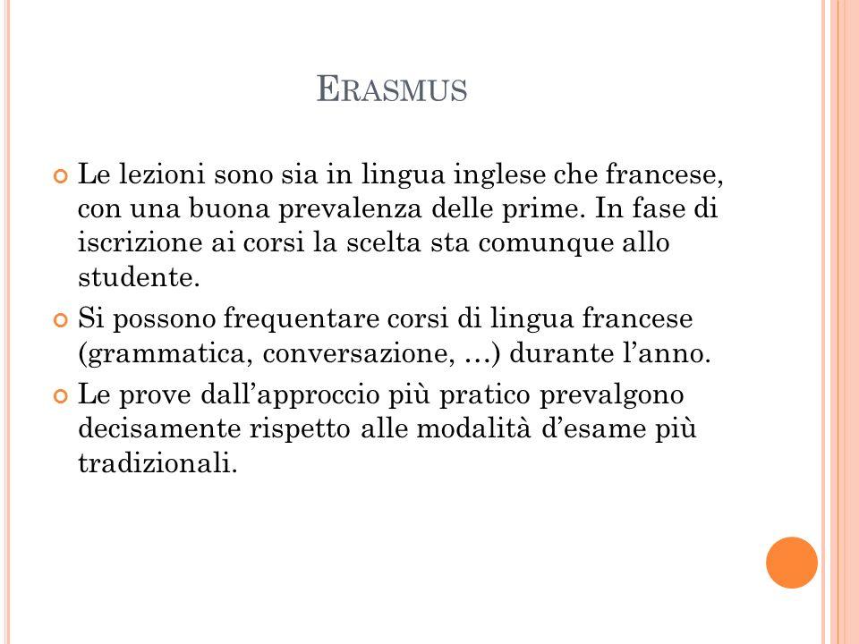 E RASMUS Le lezioni sono sia in lingua inglese che francese, con una buona prevalenza delle prime.