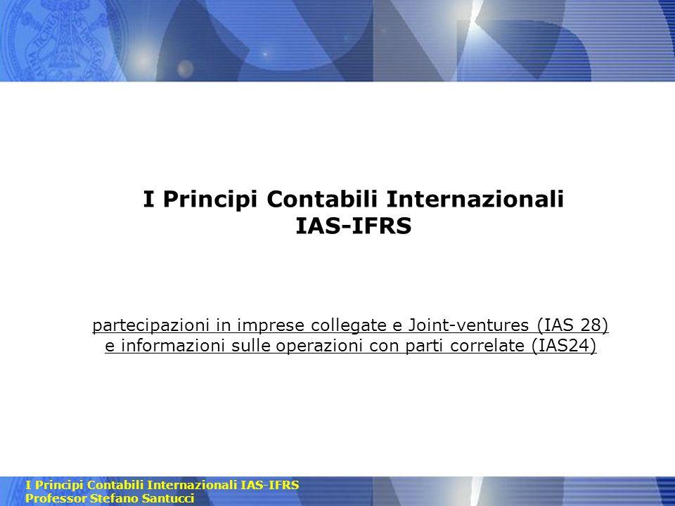 I Principi Contabili Internazionali IAS-IFRS Professor Stefano Santucci I Principi Contabili Internazionali IAS-IFRS partecipazioni in imprese collega