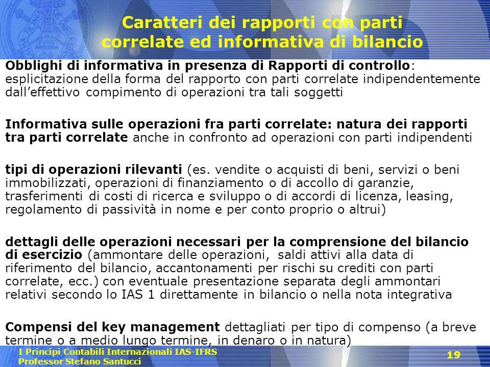 I Principi Contabili Internazionali IAS-IFRS Professor Stefano Santucci 19 Caratteri dei rapporti con parti correlate ed informativa di bilancio Obbli