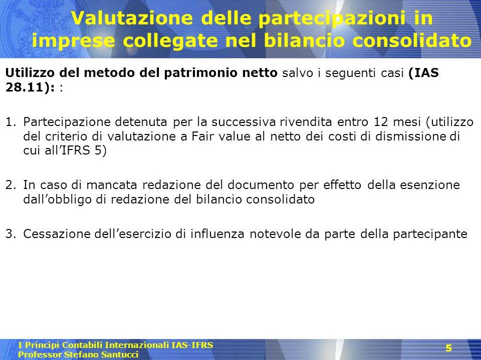 I Principi Contabili Internazionali IAS-IFRS Professor Stefano Santucci Valutazione delle partecipazioni in imprese collegate nel bilancio consolidato