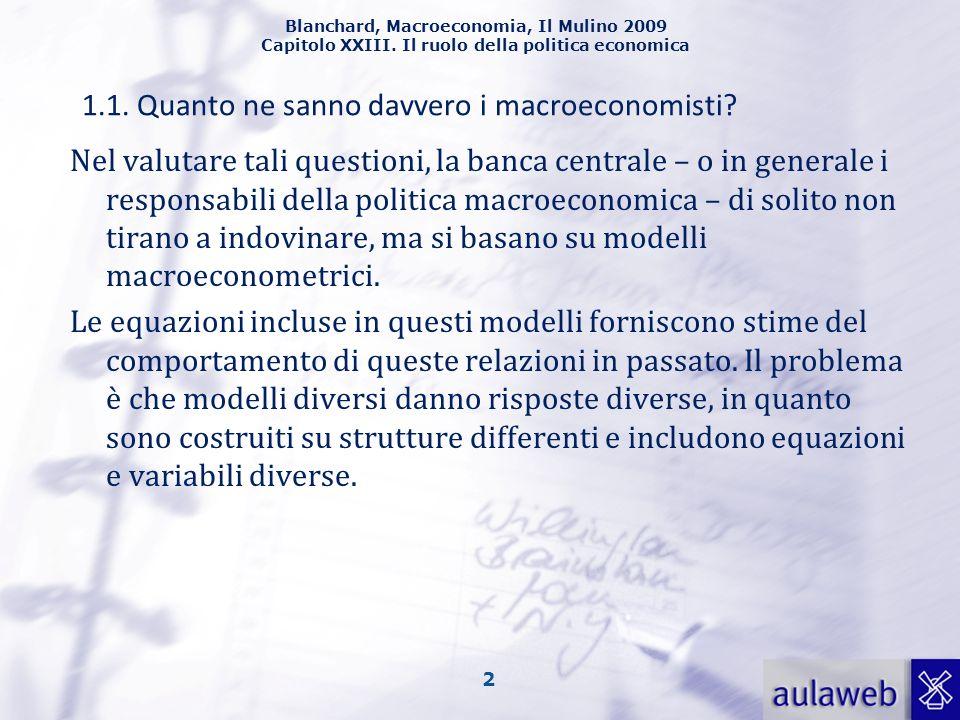 Blanchard, Macroeconomia, Il Mulino 2009 Capitolo XXIII. Il ruolo della politica economica 2 1.1. Quanto ne sanno davvero i macroeconomisti? Nel valut