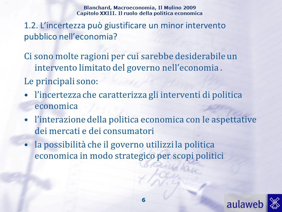 Blanchard, Macroeconomia, Il Mulino 2009 Capitolo XXIII. Il ruolo della politica economica 6 Ci sono molte ragioni per cui sarebbe desiderabile un int