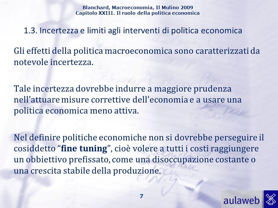 Blanchard, Macroeconomia, Il Mulino 2009 Capitolo XXIII. Il ruolo della politica economica 7 Gli effetti della politica macroeconomica sono caratteriz