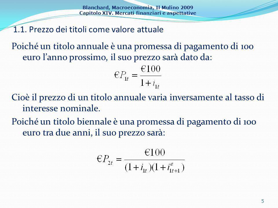 Blanchard, Macroeconomia, Il Mulino 2009 Capitolo XIV. Mercati finanziari e aspettative 1.1. Prezzo dei titoli come valore attuale Poiché un titolo an