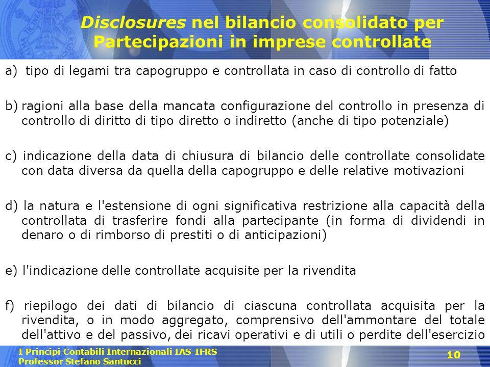I Principi Contabili Internazionali IAS-IFRS Professor Stefano Santucci 10 Disclosures nel bilancio consolidato per Partecipazioni in imprese controll