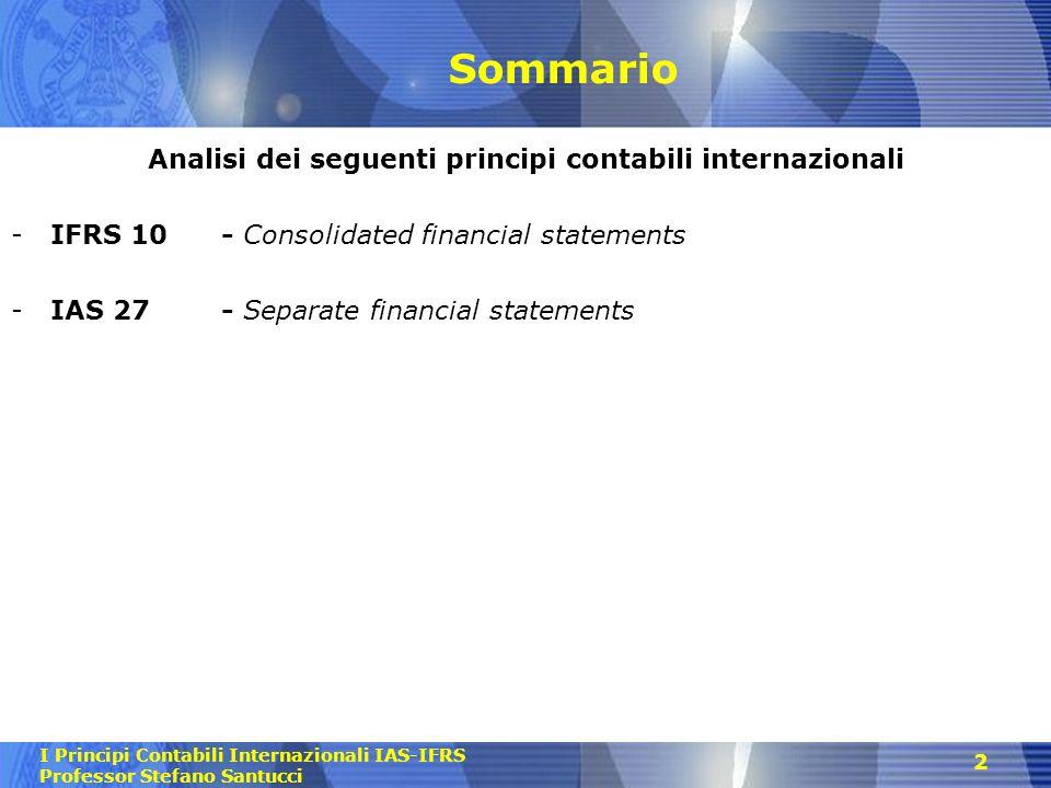 I Principi Contabili Internazionali IAS-IFRS Professor Stefano Santucci Sommario Analisi dei seguenti principi contabili internazionali -IFRS 10- Cons