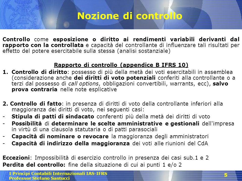 I Principi Contabili Internazionali IAS-IFRS Professor Stefano Santucci 5 Nozione di controllo Controllo come esposizione o diritto ai rendimenti vari
