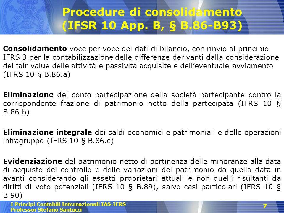 I Principi Contabili Internazionali IAS-IFRS Professor Stefano Santucci 7 Procedure di consolidamento (IFSR 10 App. B, § B.86-B93) Consolidamento voce